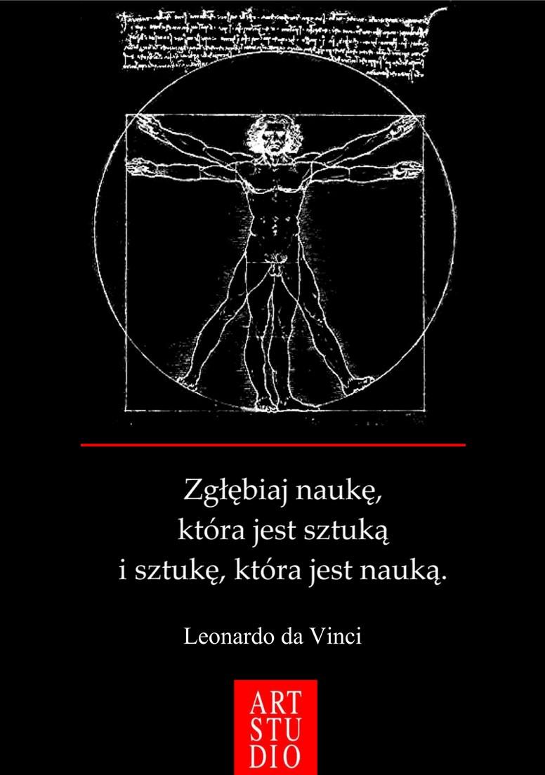 Zgłębiaj naukę, która jest sztuką i sztukę, która jest nauką. Leonardo da Vinci.