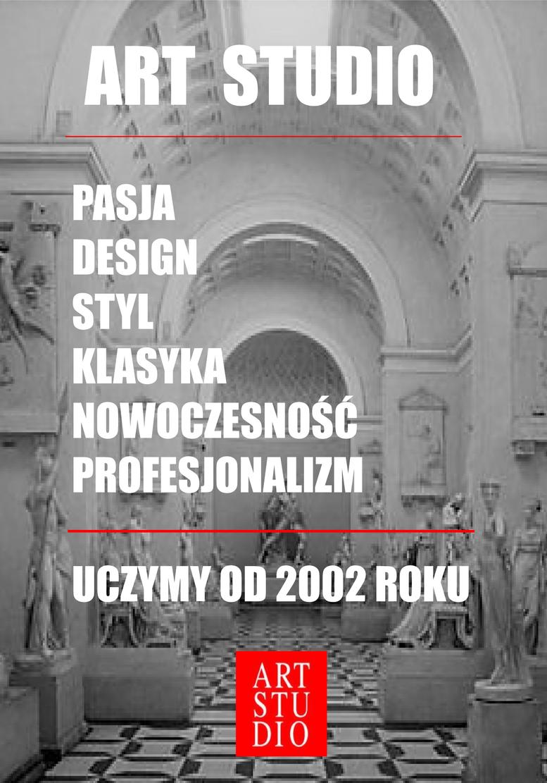 Art Studio - pasja, design, styl, klasyka, nowoczesność, profesjonalizm - uczymy od 2002 roku.